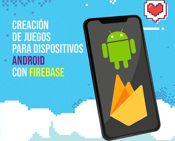 Creación de Juegos para dispositivos Android con Firebase
