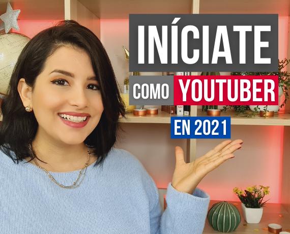 Iníciate como YouTuber en 2021